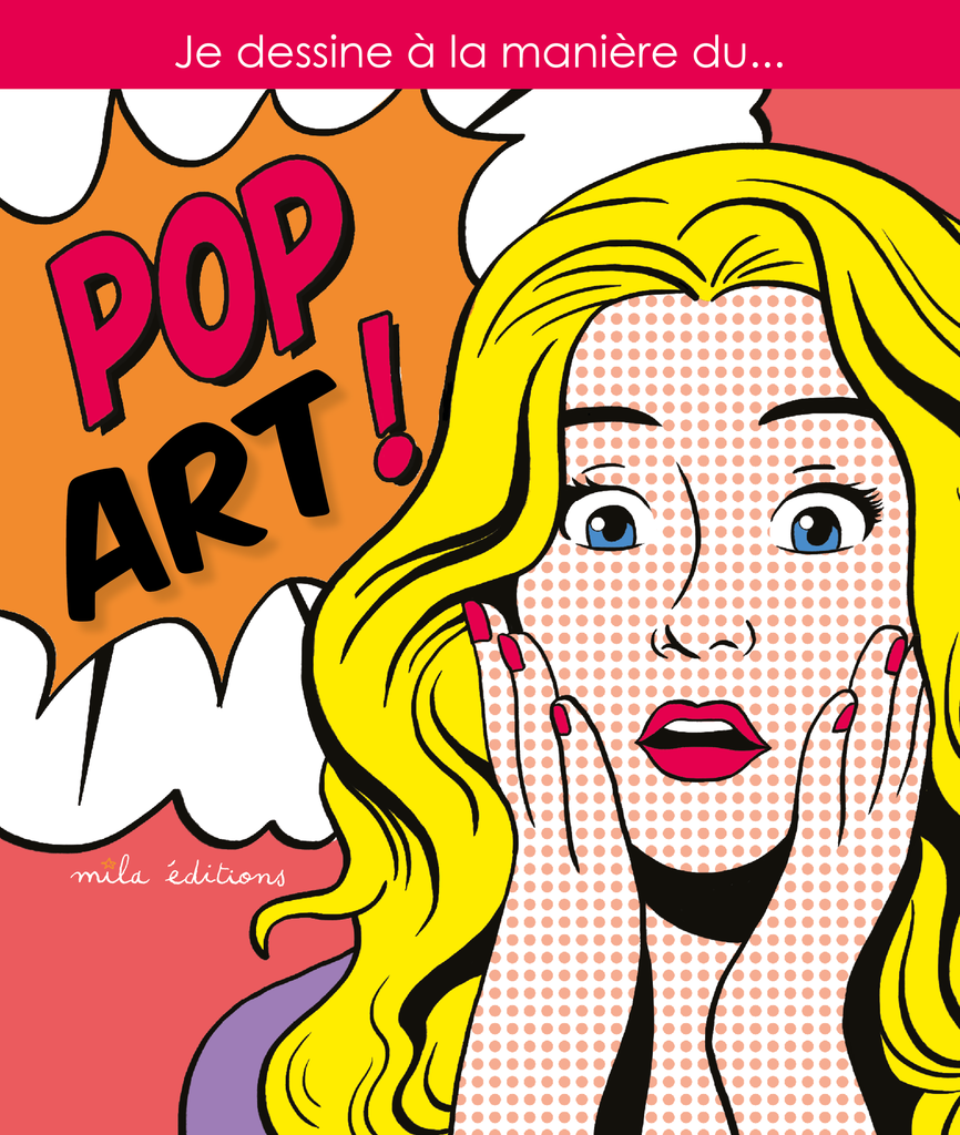 Je dessine à la manière du POP ART ! - 9782378790677 - Mila Éditions - couverture